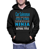 Car Salesman Only Because Full Time Superskilled Ninja Is Not Actual Title Hoodie