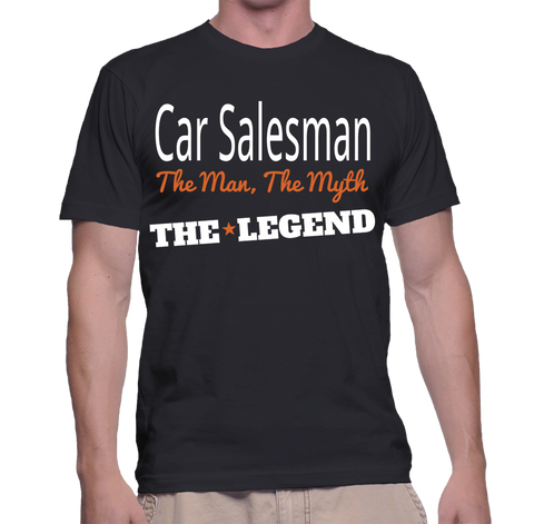 Car Salesman The Man, The Myth, The Legend T-Shirt