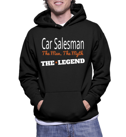 Car Salesman The Man, The Myth, The Legend Hoodie