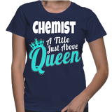 Chemist A Title Just Above Queen T-Shirt