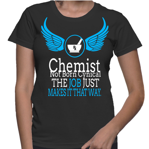 Chemist Not Born Cynical The Job Just Makes It That Way T-Shirt