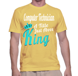 Computer Technician A Title Just Above King T-Shirt