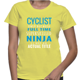 Cyclist Only Because Full Time Superskilled Ninja Is Not An Actual Tittle T-Shirt