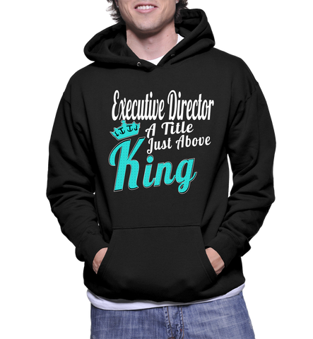 Executive Director A Title Just Above King Hoodie