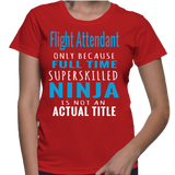 Flight Attendant Only Because Full Time Superskilled Ninja Is Not Actual Title T-Shirt