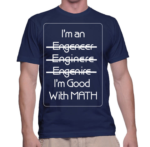 I'm An Enginier I'm Good With Math T-Shirt