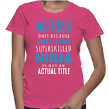 Actress Only Because Full Time Superskilled Ninja Is Not An Actual Title T-Shirt