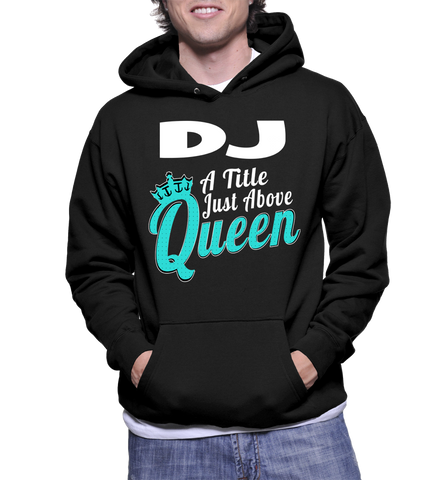 DJ A Title Just Above Queen Hoodie