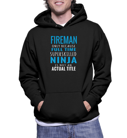 Fireman Only Because Full Time Superskilled Ninja Is Not An Actual Title Hoodie