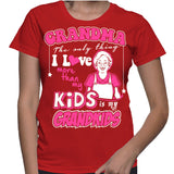 Grandma The Only Thing I Love More Than My Kids Is My Grandkids T-Shirt