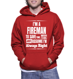 I'm A Fireman To Save Time, Lets Just Assume I'm Always Right Hoodie