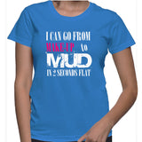 I Can Go From Make-UP To Mud In 2 Seconds Flat T-Shirt