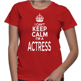 I Can't Keep Calm I'm A Actress T-Shirt