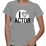 I Love My Actor T-Shirt