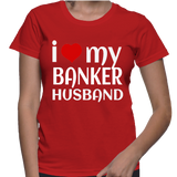I Love My Banker Husband T-Shirt