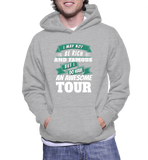 I May Not Be Rich And Famous But I Do Have An Awesome Tour Hoodie