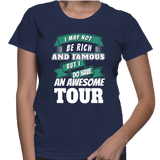 I May Not Be Rich And Famous But I Do Have An Awesome Tour T-Shirt