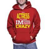 I'm A Actres That Means Im Cool Collected Passionate Crazy Hoodie