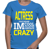 I'm A Actres That Means Im Cool Collected Passionate Crazy T-Shirt