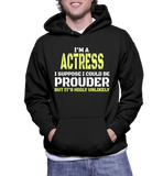 I'm A Actress I Suppose I Could Be Prouder But It's Highly Unlikely Hoodie