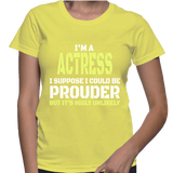 I'm A Actress I Suppose I Could Be Prouder But It's Highly Unlikely T-Shirt