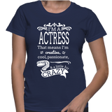 I'm A Actress That Means I'm Creative, Cool, Passionate & A Little Bit Crazy T-Shirt