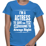 I'm A Actress To Save Time, Let's Just Assume I'm Always Right T-Shirt