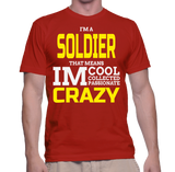 I'm A Soldier That Means IM Cool Collected Passionate Crazy T-Shirt