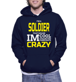 I'm A Soldier That Means IM Cool Collected Passionate Crazy Hoodie