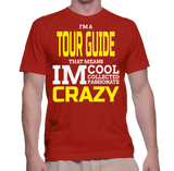 I'm A Tour Guide That Means IM Cool Collected Passionate Crazy T-Shirt