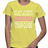 If At First You Don't Succeed Try Listening To Your Tour Guide T-Shirt