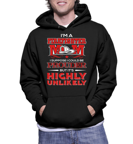 I'm A Firefighter Mom I Suppose I Could Be Prouder But It's Highly Unlikely Hoodie