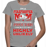 I'm A Firefighter Mom I Suppose I Could Be Prouder But It's Highly Unlikely T-Shirt