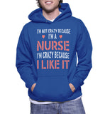 I'm Not Crazy Because I'm A Nurse I'm Crazy Because I Like It Hoodie