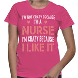 I'm Not Crazy Because I'm A Nurse I'm Crazy Because I Like It T-Shirt