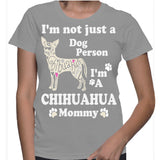 I'm Not Just A Dog Person I'm A Chihuahua Mommy T-Shirt