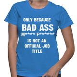 Only Because Bad Ass M**** F***** Is Not An Official Job Title T-Shirt