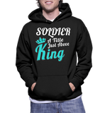 Soldier A Title Just Above King Hoodie