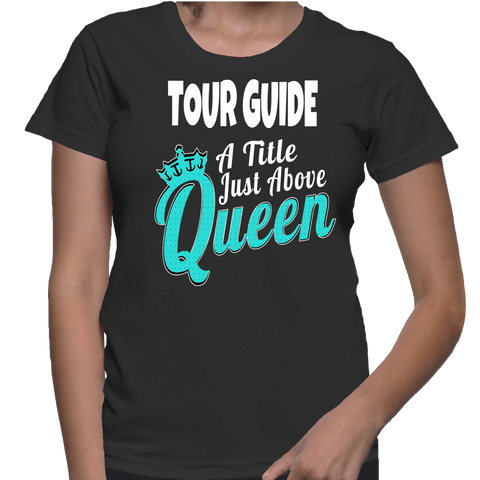 Tour Guide A Title Just Above The Queen T-Shirt
