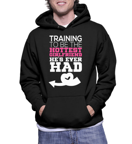 Training To Be The Hottest Girlfriend He's Ever Had Hoodie