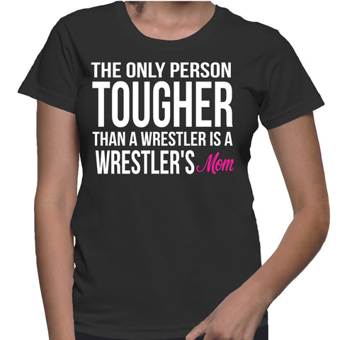 The Only Person Tougher Than A Wrestler Is A Wrestler's Mom T-Shirt