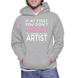 If At First You Don't Succeed Try Listening To Your Artist Hoodie