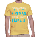 I'm Not Crazy Because I'm A Fireman I'm Crazy Because I Like It T-Shirt