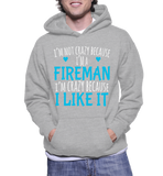I'm Not Crazy Because I'm A Fireman I'm Crazy Because I Like It Hoodie