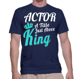 Actor A Title Just Above King T-Shirt