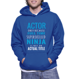 Actor Only Because Superskilled Ninja Is Not An Actual Title Hoodie