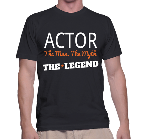 Actor The Man, The Myth, The Legend T-Shirt