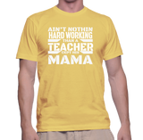 Ain't Nothing Hardworking Than A Teacher Cept His Mama T-Shirt