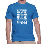 Ain't Nothin Meaner Than A Marine Cept His Mama T-Shirt