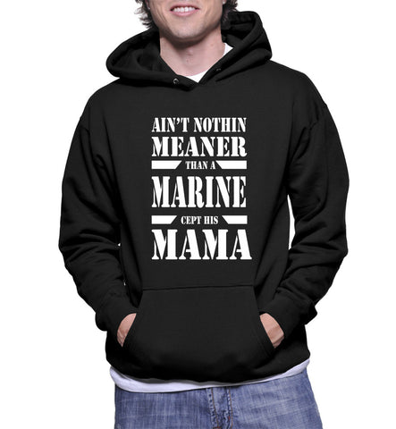 Ain't Nothin Meaner Than A Marine Cept His Mama Hoodie